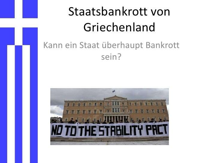 Staatsbankrott von Griechenland<br />Kann ein Staat überhaupt Bankrott sein?<br />