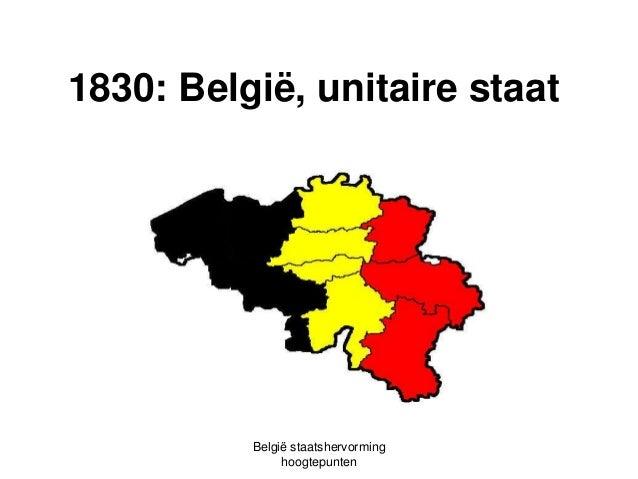 1830: België, unitaire staat  België staatshervorming hoogtepunten