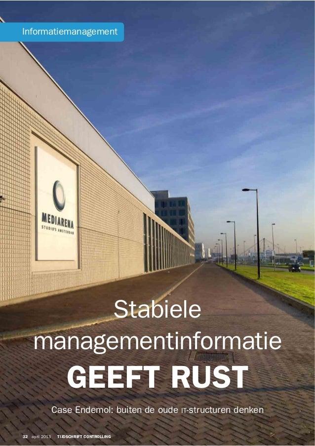 Informatiemanagement  Stabiele managementinformatie  GEEFT RUST Case Endemol: buiten de oude IT-structuren denken 32 april...