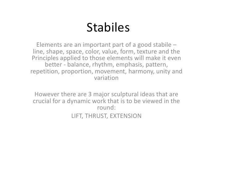 Stabiles   Elements are an important part of a good stabile – line, shape, space, color, value, form, texture and the Prin...