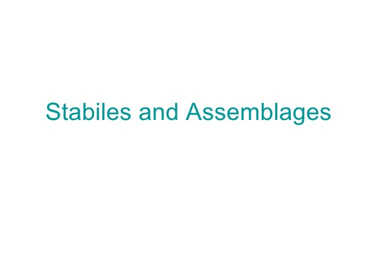 Stabiles and Assemblages