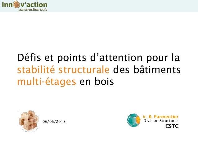Défis et points d'attention pour lastabilité structurale des bâtimentsmulti-étages en boisir. B. ParmentierDivision Struct...