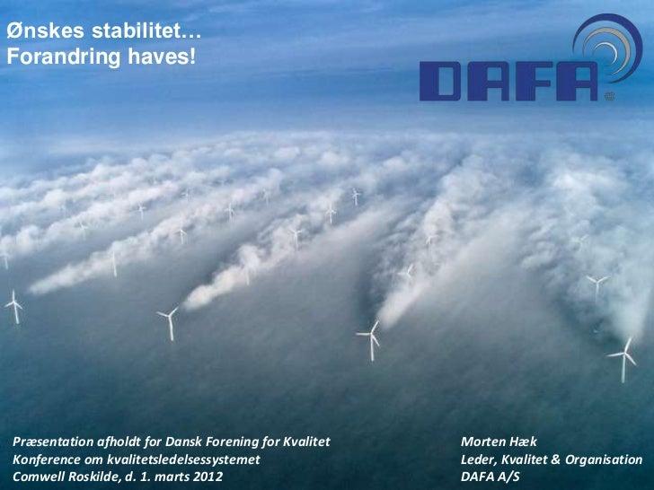 Ønskes stabilitet…Forandring haves!Præsentation afholdt for Dansk Forening for Kvalitet   Morten HækKonference om kvalitet...