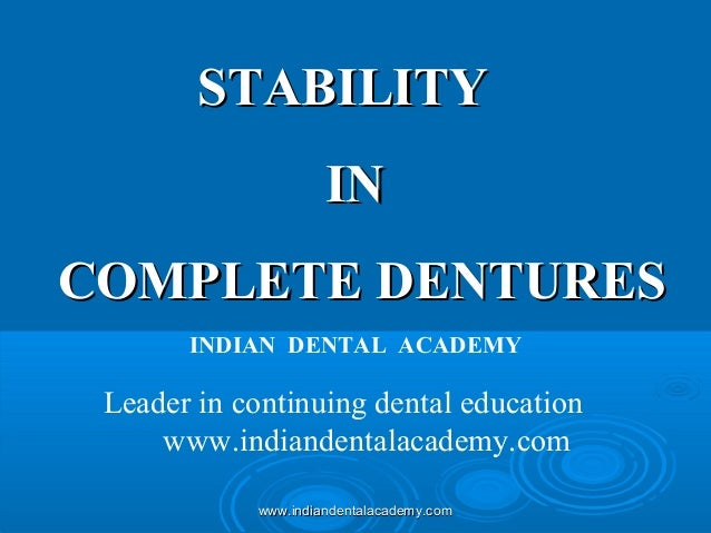 STABILITYSTABILITY ININ COMPLETE DENTURESCOMPLETE DENTURES INDIAN DENTAL ACADEMY Leader in continuing dental education www...