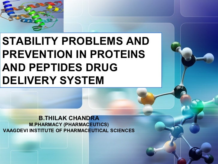 STABILITY PROBLEMS ANDPREVENTION IN PROTEINSAND PEPTIDES DRUGDELIVERY SYSTEM            B.THILAK CHANDRA         M.PHARMAC...