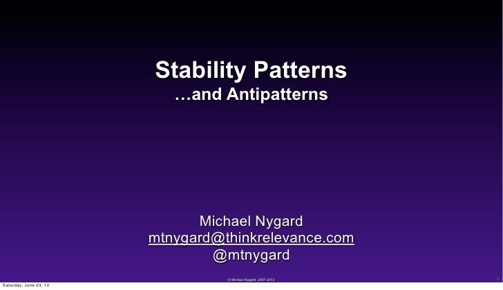 Stability Patterns                           …and Antipatterns                              Michael Nygard                ...