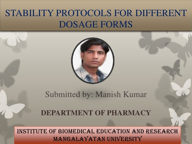 STABILITY PROTOCOLS FOR DIFFERENT           DOSAGE FORMS          Submitted by: Manish Kumar        DEPARTMENT OF PHARMACY...