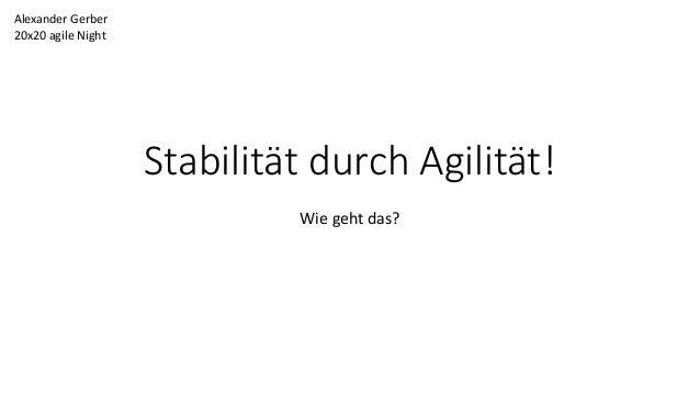 Stabilität durch Agilität! Wie geht das? Alexander Gerber 20x20 agile Night
