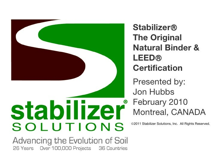 Stabilizer    The Original Natural Binder & LEED  Certification Presented by: Jon Hubbs February 2010 Montreal, CANA...