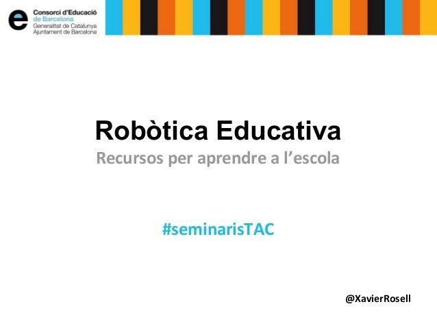 Robòtica educativa - Recursos per aprendre a l'escola. Seminaris TAC