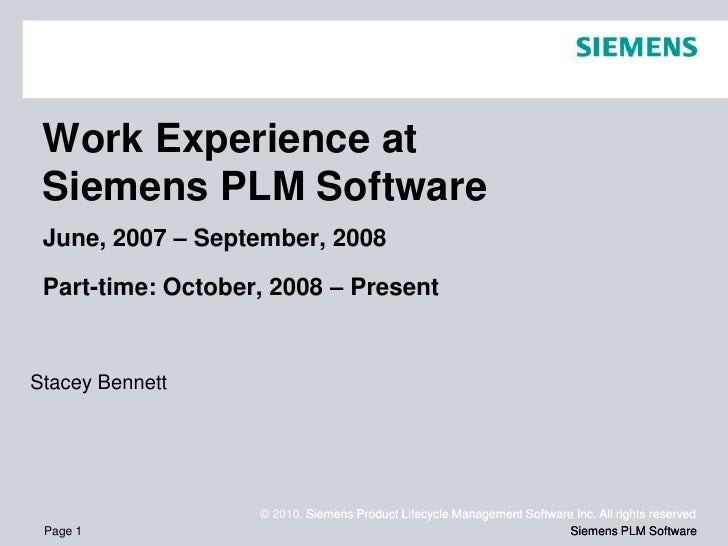 Work Experience at  Siemens PLM Software  June, 2007 – September, 2008   Part-time: October, 2008 – Present   Stacey Benne...