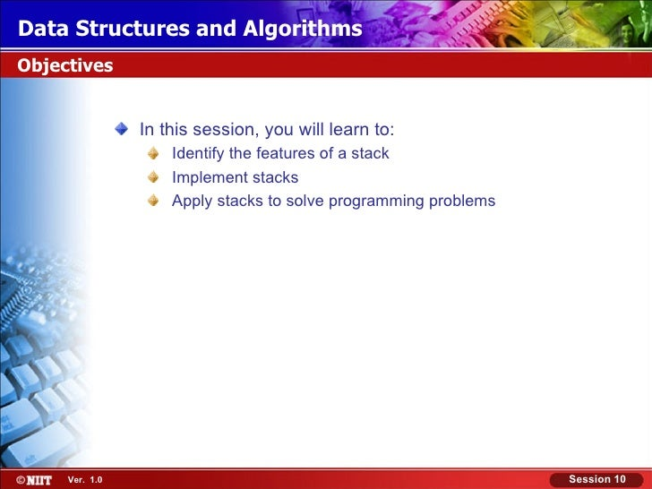 Data Structures and AlgorithmsObjectives                In this session, you will learn to:                    Identify th...
