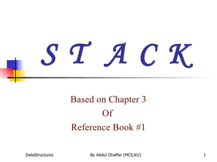 S T  A C K Based on Chapter 3 Of  Reference Book #1