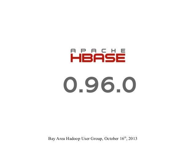 October 2013 HUG: HBase 0.96