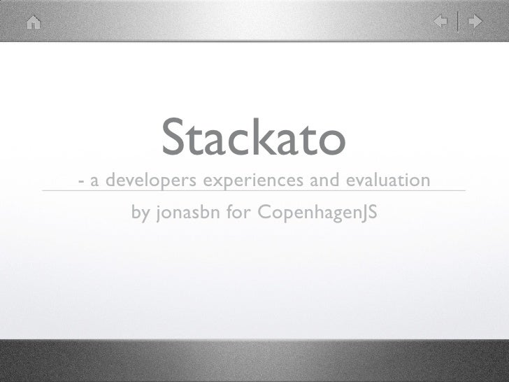 Stackato- a developers experiences and evaluation      by jonasbn for CopenhagenJS