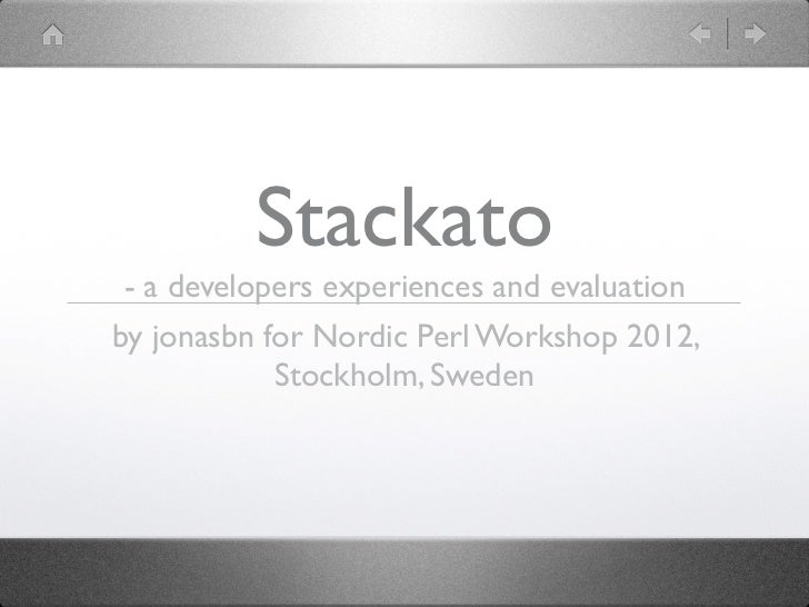 Stackato- a developers experiences and evaluationby jonasbn for Nordic Perl Workshop 2012,            Stockholm, Sweden