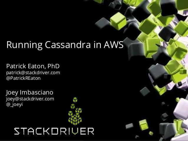 Running Cassandra in AWS Patrick Eaton, PhD patrick@stackdriver.com @PatrickREaton  Joey Imbasciano joey@stackdriver.com @...