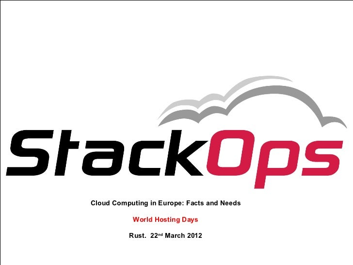 Cloud Computing in Europe: Facts and Needs                      World Hosting Days                     Rust. 22nd March 20...