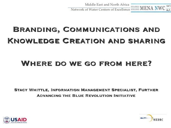 <ul><li>Branding, Communications and Knowledge Creation and sharing </li></ul><ul><li>Where do we go from here? </li></ul>...