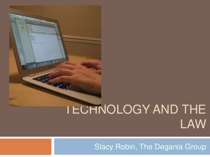 Technology and the Law<br />Stacy Robin, The Degania Group<br />