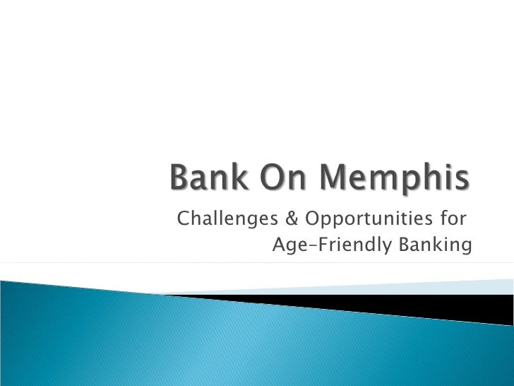 Challenges & Opportunities for         Age–Friendly Banking