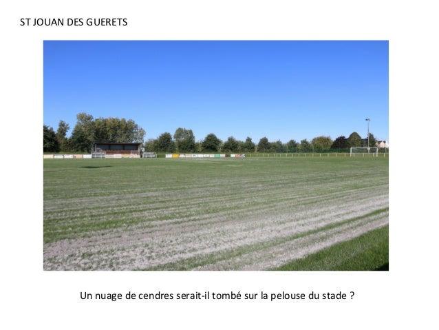 Un nuage de cendres serait-il tombé sur la pelouse du stade ? ST JOUAN DES GUERETS