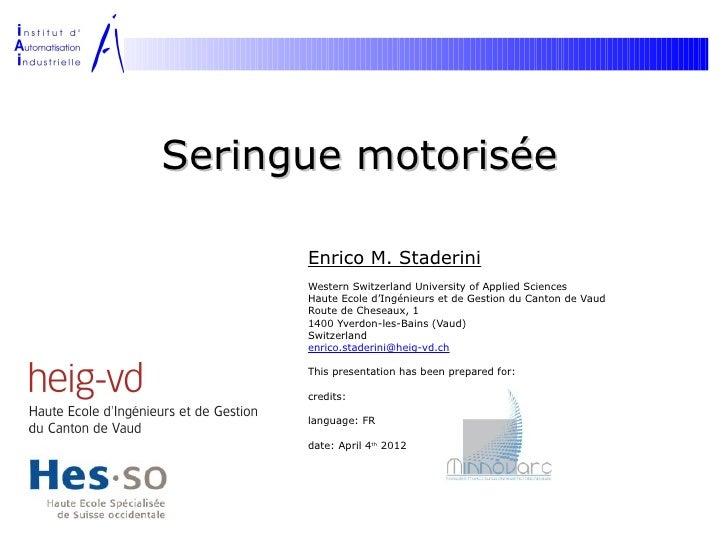Seringue motorisée      Enrico M. Staderini      Western Switzerland University of Applied Sciences      Haute Ecole d'Ing...