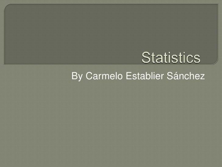 Statistics<br />By Carmelo Establier Sánchez<br />