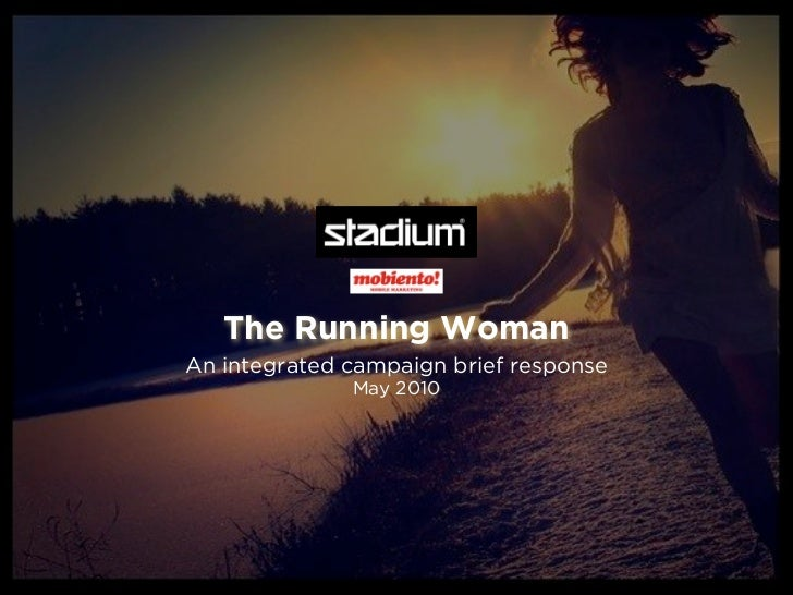 The Running WomanAn integrated campaign brief response              May 2010