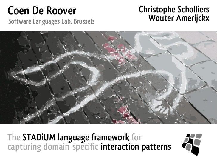 Coen De Roover                      Christophe ScholliersSoftware Languages Lab, Brussels      Wouter AmerijckxThe STADiUM...