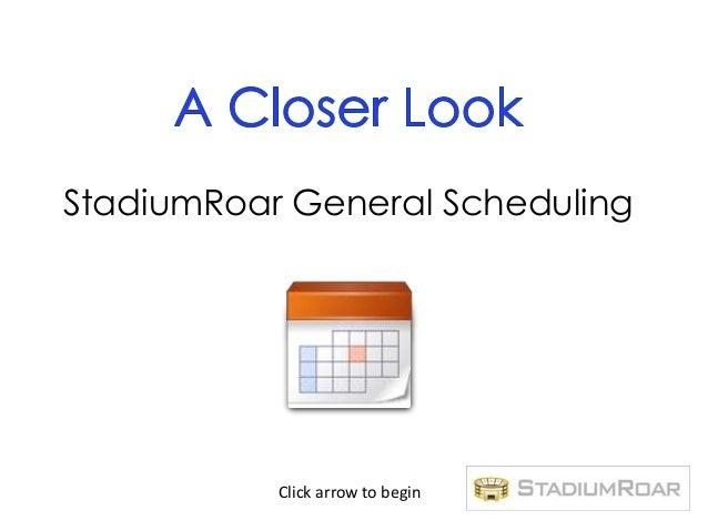 StadiumRoar General Scheduling           Click arrow to begin