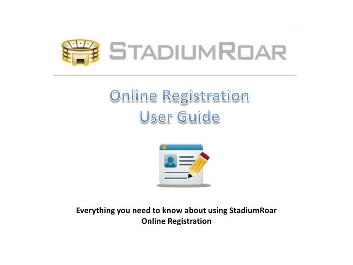 Online Registration<br />User Guide<br />Everything you need to know about using StadiumRoar Online Registration<br />