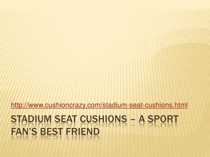 Stadium seat cushions – a sport fan's best friend<br />http://www.cushioncrazy.com/stadium-seat-cushions.html<br />