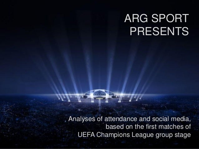 ARG SPORT PRESENTS Analyses of attendance and social media, based on the first matches of UEFA Champions League group stage