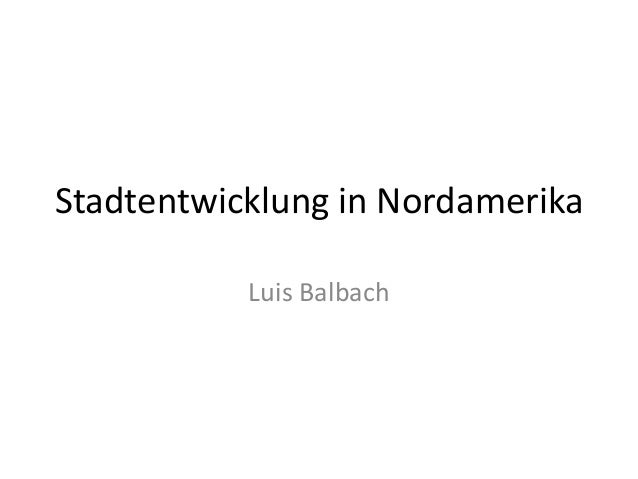 Stadtentwicklung in Nordamerika Luis Balbach