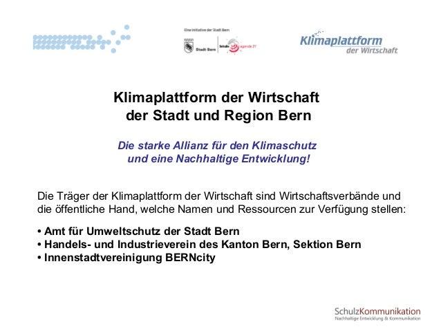 Klimaplattform der Wirtschaft der Stadt und Region Bern Die starke Allianz für den Klimaschutz und eine Nachhaltige Entwic...