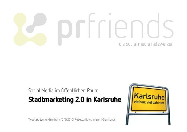 die social media netzwerker Stadtmarketing 2.0 in Karlsruhe Social Media im Öffentlichen Raum Tweetakademie Mannheim, 12.1...