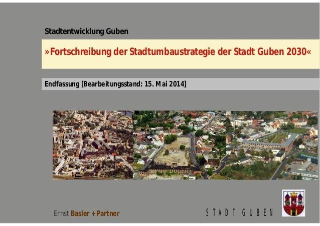 Stadtentwicklung Guben  »Fortschreibung der Stadtumbaustrategie der Stadt Guben 2030«  Endfassung [Bearbeitungsstand: 15. ...