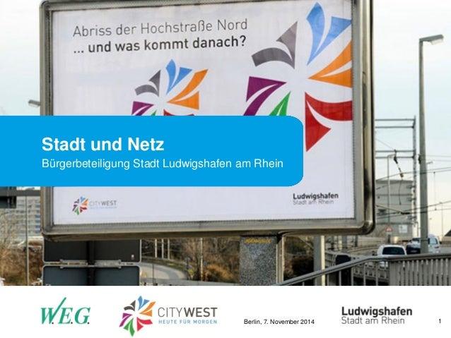 Berlin, 7. November 2014  1  Stadt und Netz  Bürgerbeteiligung Stadt Ludwigshafen am Rhein