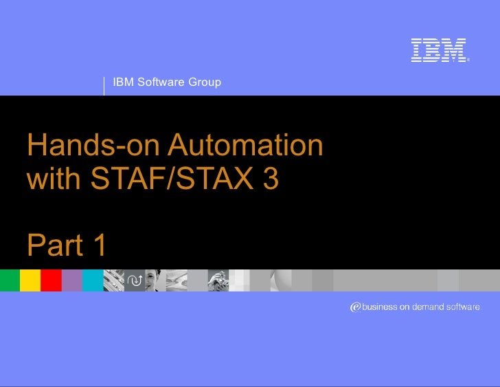 Hands-on Automation  with STAF/STAX 3 Part 1