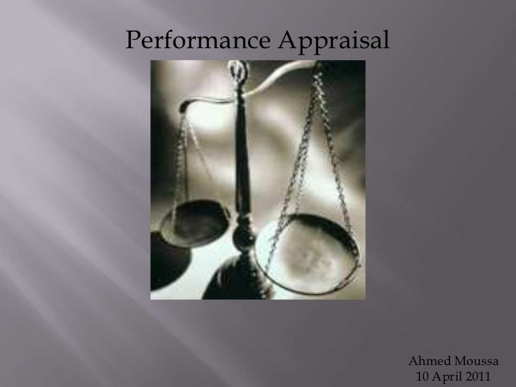 Performance Appraisal<br />Ahmed Moussa<br />10 April 2011<br />