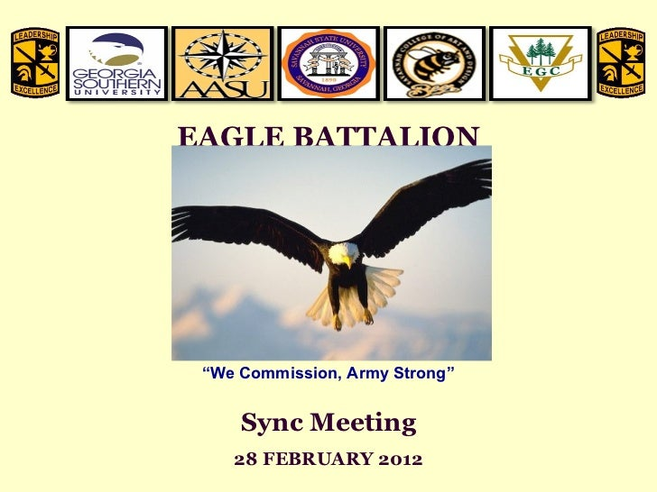 "EAGLE BATTALION Sync Meeting 28 FEBRUARY 2012 "" We Commission, Army Strong"""