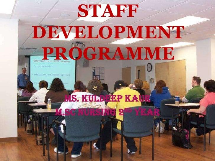 STAFFDEVELOPMENT PROGRAMME   Ms. Kuldeep Kaur M.Sc Nursing 2nd year