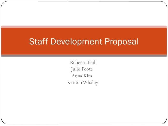 Rebecca Feil Julie Foote Anna Kim KristenWhaley Staff Development Proposal