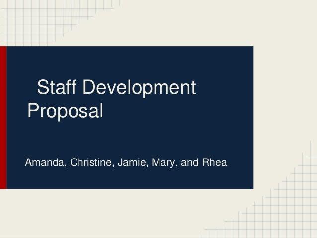 Staff DevelopmentProposalAmanda, Christine, Jamie, Mary, and Rhea