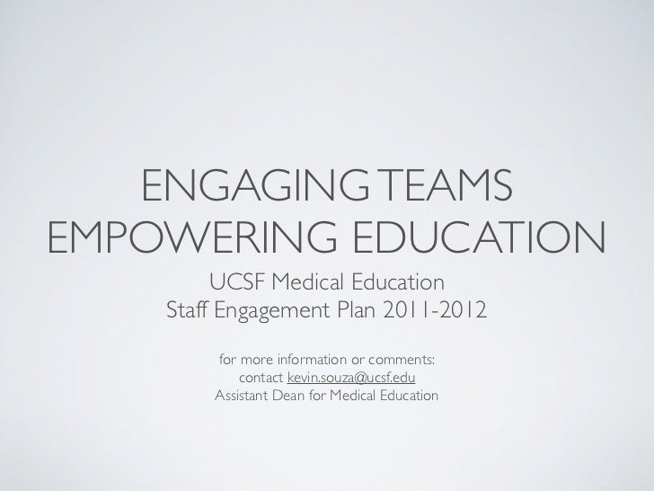 ENGAGING TEAMSEMPOWERING EDUCATION         UCSF Medical Education    Staff Engagement Plan 2011-2012        for more infor...