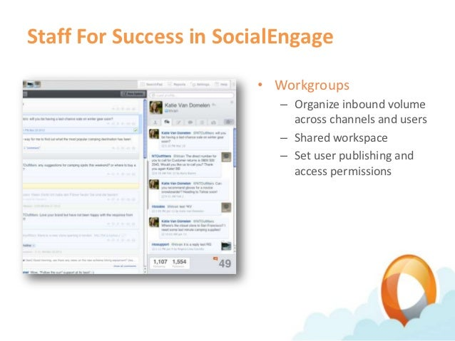 Staff For Success in SocialEngage                        • Workgroups                           – Organize inbound volume ...