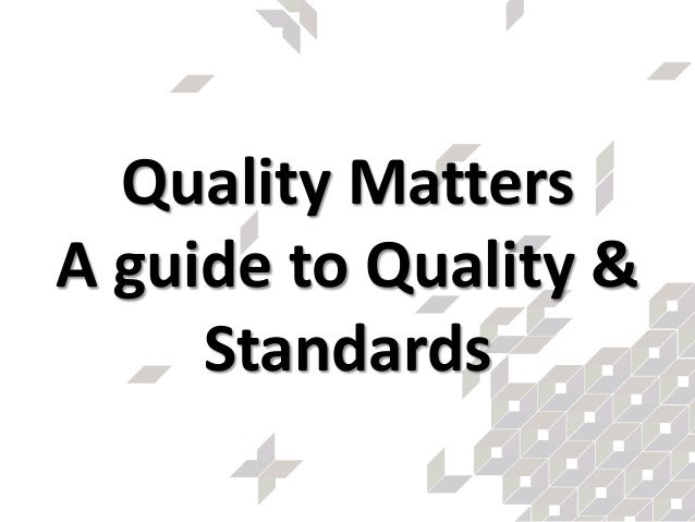 Quality Matters A guide to Quality & Standards
