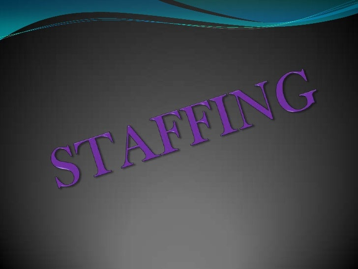 """ Definition of Staffing """"Staffing is the function by which managers build an  organization through the recruitment, sele..."""