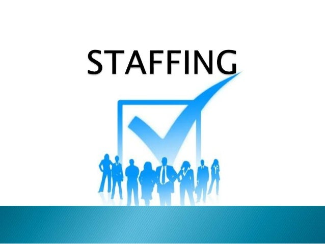 describe the nature and purpose of staffing Staffing as a management function  home  all subjects the nature of management  (hrm), or staffing, is the management function devoted to acquiring, .